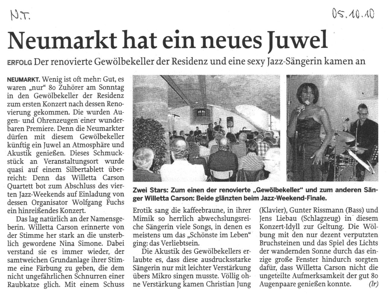 Neumarkter Tagblatt newspaper reviews the jazz matinee which concluded the 4. Neumarkt Jazz Weekend and where the Willetta Carson Quartet performed jazz, blues, soul and gospel within the historic building of the Neumarkt Residency; quote - Willetta Carson's voice reminded us of immortal Nina Simone. Willetta managed to give the velvet-like base tone in her voice sounds and colorations, that appeared to be close to the not so safe growl of a wild cat. - quote end